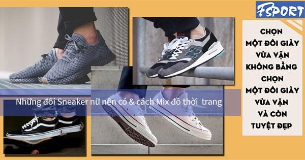 Những đôi Sneaker nữ nên có & cách Mix đồ hợp thời trang