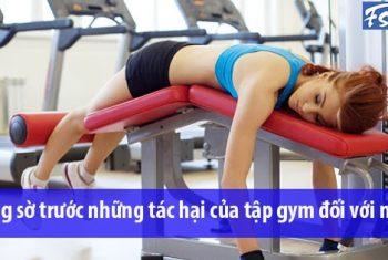 【Chú Ý】 Những tác hại của tập Gym đối với nữ